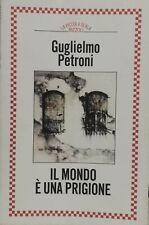 Il mondo è una prigione di Guglielmo Petroni. LIBRO