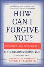 How Can I Forgive You?: The Courage to Forgive, the Freedom Not To by Janis A. S