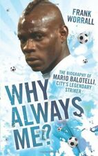 Why Always Me?: The Biography of Mario Balotelli by Worrall, Frank