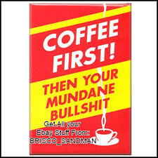"Fridge Fun Refrigerator Magnet ""COFFEE FIRST THEN YOUR BS"" Funny!"