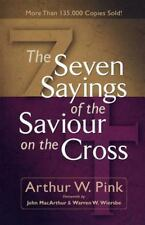 The Seven Sayings of the Saviour on the Cross by Pink, Arthur W., Good Book