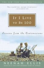 If I Live to Be 100: Lessons from the Centenarians by Ellis, Neenah