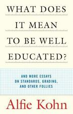 What Does It Mean to Be Well Educated? : And More Essays on Standards, Grading,…