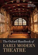 Oxford Handbooks: The Oxford Handbook of Early Modern Theatre by Richard...