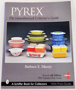 PYREX THE UNAUTHORIZED COLLECTORS GUIDE, SCHIFFER BOOK, 4th EDITION  2008