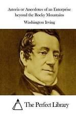 Astoria or Anecdotes an Enterprise Beyond Rocky Mountains by Irving Washington