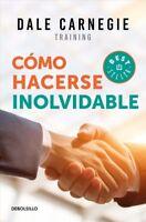 Cómo hacerse inolvidable / Make Yourself Unforgettable : Una Guia Para Conver...
