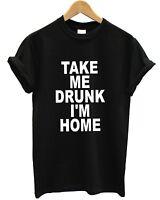 Take Me Drunk I'm Home T Shirt Funny Hipster Top Men Women