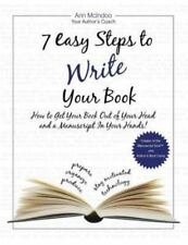 7 Easy Steps to Write Your Book: How to Get Your Book Out of Your Head and a Man