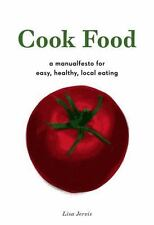 Cook Food: A Manualfesto for Easy, Healthy, Local Eating, Jervis, Lisa, Good Boo