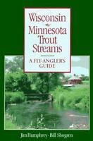 Wisconsin & Minnesota Trout Streams: A Fly-Angler's Guide [ Humphrey, Jim ] Used