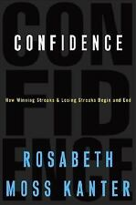 Confidence: How Winning Streaks and Losing Streaks Begin and End Kanter, Rosabe