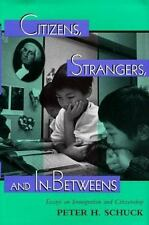 Citizens, Strangers, and In-Betweens: Essays on Immigration and Citize-ExLibrary
