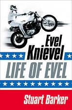 Life of Evel: Evel Knievel by Stuart Barker (Paperback, 2008)