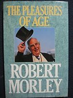 The Pleasures of Age [Hardcover] [Nov 01, 1988] Morley, Robert
