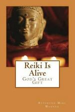 Reiki Is Alive : God's Great Gift by Reverend Mike Wanner (2014, Paperback)