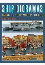 Ship Dioramas: Bringing Your Models to Life by David Griffith (Hardback, 2013)