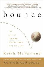Bounce : The Art of Turning Tough Times into Triumph by Keith McFarland (2009, H