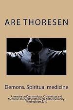 Demons, Spiritual Medicine : A Treatise on Demonology, Christology and...