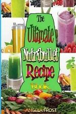 The Ultimate Nutribullet Recipe Book:: Delicious & Healthy Nutri-Blasts for Heal