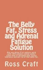 The Belly Fat, Stress and Adrenal Fatigue Solution : Are You Doing 21st...