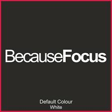 Because Focus Decals x2, Vinyl, Sticker, Graphics, Car, Decal, Ford, N2130