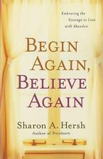 Begin Again, Believe Again: Embracing the Courage to Love with Abandon BRAND NEW