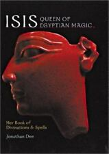 Isis - Queen of Egyptian Magic : Her Book of Divination and Spells by Jonathan D