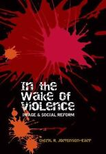 In the Wake of Violence: Image & Social Reform (Rhetoric & Public-ExLibrary