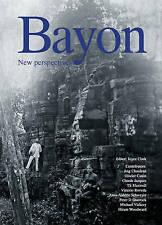 Bayon New Perspectives by Claude Jacques, Olivier Cunin, Joyce Clark, Ang...