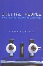 Digital People: From Bionic Humans to Androids by Sidney Perkowitz