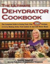 The Ultimate Dehydrator Cookbook: The Complete Guide to Drying Food by...