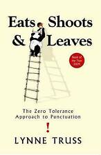Eats shoots and leaves: The Zero Tolerance Approach to Punctuation, Lynne Truss