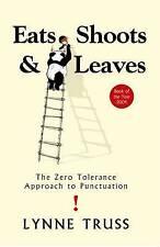 Eats, Shoots & Leaves: The Zero Tolerance Approach to Punctuation, Lynne Truss,