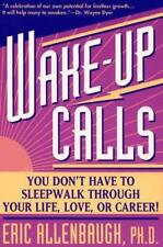 Wake-Up Calls : You Don't Have to Sleepwalk Through Your Life, Love, or Career
