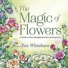 The Magic of Flowers : A Guide to Their Metaphysical Uses and Properties by...