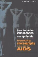How to Make Dances in an Epidemic: Tracking Choreography in the Age of AIDS by