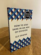 How to Stay Sane in an Age of Division by Elif Shafak SIGNED UK 1st/1st PBO