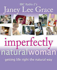 Imperfectly Natural Woman: Getting Life Right the Natural Way, Janey Lee Grace