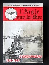 L'AIGLE SUR LA MER CONCARNEAU 1939-1945 - PAR MICHEL GUEGUEN & L.P LE MAITRE