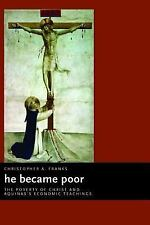 He Became Poor: The Poverty of Christ and Aquinas's Economic Teachings (Eerdma..