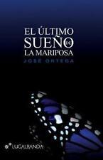 El Ultimo Sueño de la Mariposa by Jose Ortega (2013, Paperback)