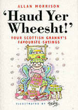 NEW Haud Yer Wheesht: Your Scottish Granny's Favorite Sayings by Allan Morrison