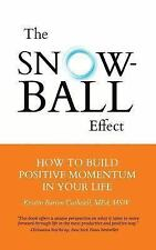 The Snowball Effect : How to Build Positive Momentum in Your Life by Kristin...