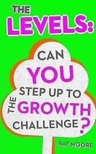 The Levels: The Levels : Can YOU Step up to the Growth Challenge by Ray Moore...