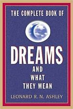 THE COMPLETE BOOK OF DREAMS AND WHAT THEY MEAN - ASHLEY, LEONARD R. N. - NEW BOO