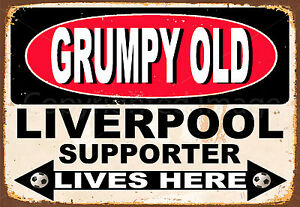 GRUMPY OLD  LIVERPOOL SUPPORTER  LIVES HERE METAL TIN SIGN POSTER WALL PLAQUE