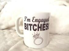 I'm Engaged bit*HES Funny Rude 11oz Ceramic Mug Birthday Xmas Engagement Wedding
