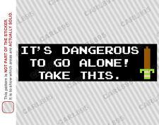 8bit Zelda IT'S DANGEROUS TO GO ALONE! Car Truck SUV Vinyl Bumper Sticker