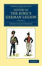History of the King's German Legion Volume 1 by North Ludlow Beamish (2012,...